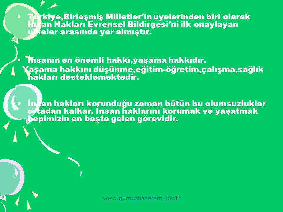 www.gumushaneram.gov.tr Türkiye,Birleşmiş Milletler'in üyelerinden biri olarak İnsan Hakları Evrensel Bildirgesi'ni ilk onaylayan ülkeler arasında yer