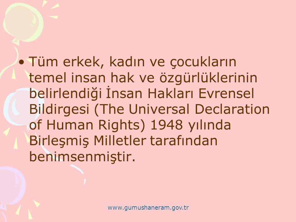 www.gumushaneram.gov.tr Tüm erkek, kadın ve çocukların temel insan hak ve özgürlüklerinin belirlendiği İnsan Hakları Evrensel Bildirgesi (The Universa
