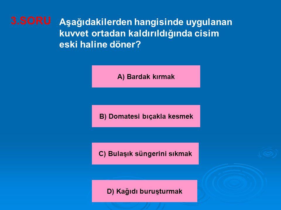 3.SORU Aşağıdaki olaylardan hangisinde uygulanan kuvvet cisim üzerinde şekil değişikliğine sebep olmaz? A) Yumurta kırmak B) Limon sıkmak C) Teli bükm