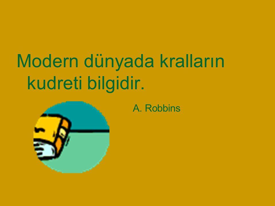 Modern dünyada kralların kudreti bilgidir. A. Robbins