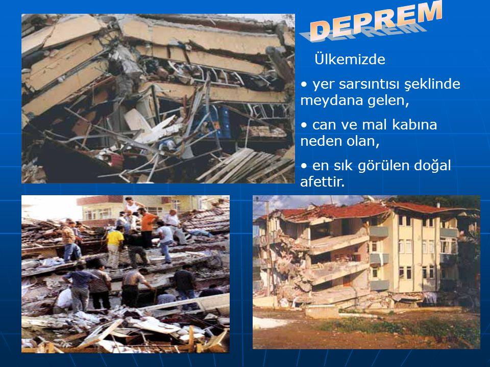 Ülkemizde yer sarsıntısı şeklinde meydana gelen, can ve mal kabına neden olan, en sık görülen doğal afettir.