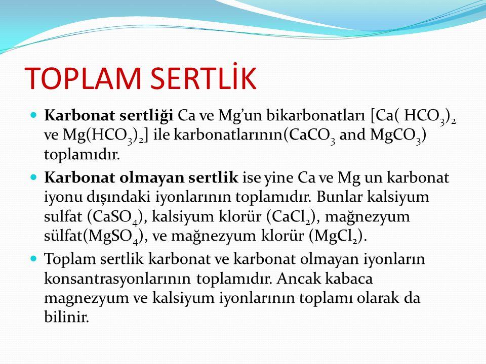 TOPLAM SERTLİK Karbonat sertliği Ca ve Mg'un bikarbonatları [Ca( HCO 3 ) 2 ve Mg(HCO 3 ) 2 ] ile karbonatlarının(CaCO 3 and MgCO 3 ) toplamıdır.