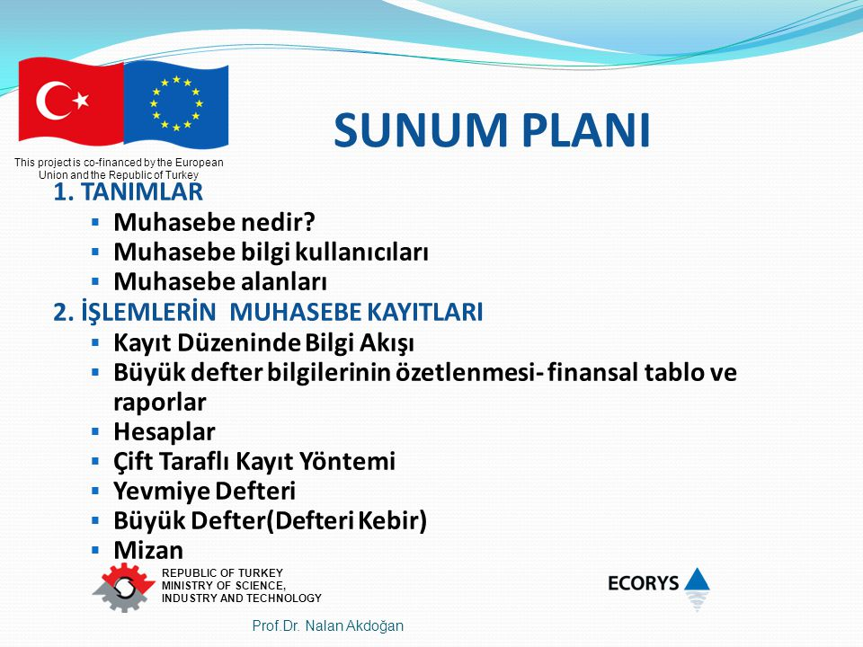 This project is co-financed by the European Union and the Republic of Turkey REPUBLIC OF TURKEY MINISTRY OF SCIENCE, INDUSTRY AND TECHNOLOGY CONTENTS 2 3.FINANCIAL STATEMENTS 4.GENERAL OVERVIEW FOR FUND ACCOUNTING REQUIREMENTS 5.GENERALLY ACCEPTED ACCOUNTING PRINCIPLES 6.CHART OF ACCOUNTS (FUND ACCOUNTING) Main and sub account separation - Separation of balance sheet and regulatory accounts (Off balance sheet accounts)- 7.