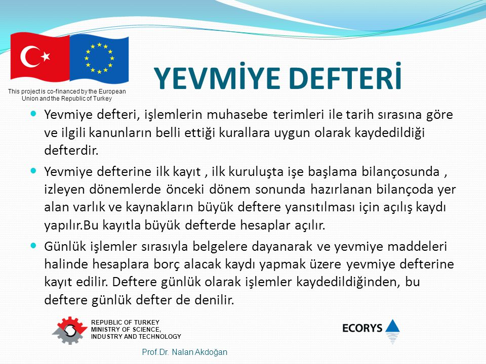 This project is co-financed by the European Union and the Republic of Turkey REPUBLIC OF TURKEY MINISTRY OF SCIENCE, INDUSTRY AND TECHNOLOGY YEVMİYE D