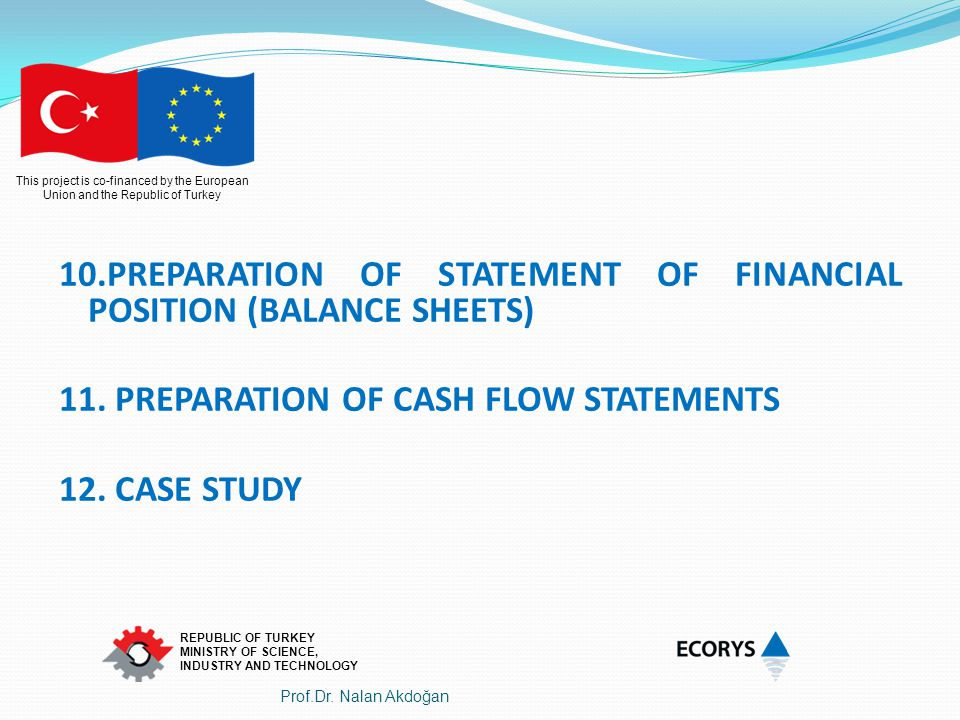 This project is co-financed by the European Union and the Republic of Turkey REPUBLIC OF TURKEY MINISTRY OF SCIENCE, INDUSTRY AND TECHNOLOGY Hesap NoHesabın Adı BorçAlacak 303 Merkez Bankasından alınan faizlerden oluşan Fonlar 5.000 300 UF alınan Fonlar (Ödenecek Fonlar ) -5.000 Yüklenicilerden alınan faizlerin fon havuz hesabına aktarımı Prof.Dr.