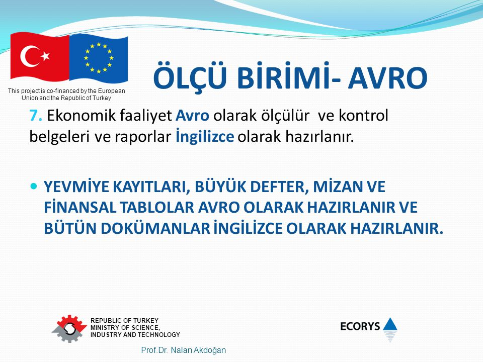 This project is co-financed by the European Union and the Republic of Turkey REPUBLIC OF TURKEY MINISTRY OF SCIENCE, INDUSTRY AND TECHNOLOGY ÖLÇÜ BİRİ