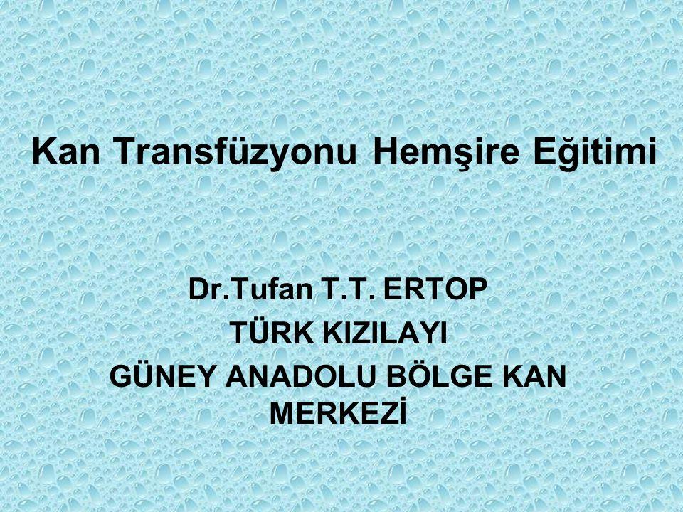 Kan Transfüzyonu Hemşire Eğitimi Dr.Tufan T.T. ERTOP TÜRK KIZILAYI GÜNEY ANADOLU BÖLGE KAN MERKEZİ