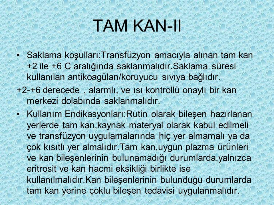 TAM KAN-II Saklama koşulları:Transfüzyon amacıyla alınan tam kan +2 ile +6 C aralığında saklanmalıdır.Saklama süresi kullanılan antikoagülan/koruyucu