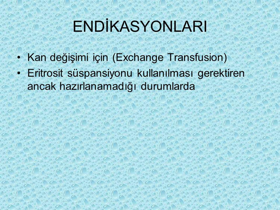 ENDİKASYONLARI Kan değişimi için (Exchange Transfusion) Eritrosit süspansiyonu kullanılması gerektiren ancak hazırlanamadığı durumlarda