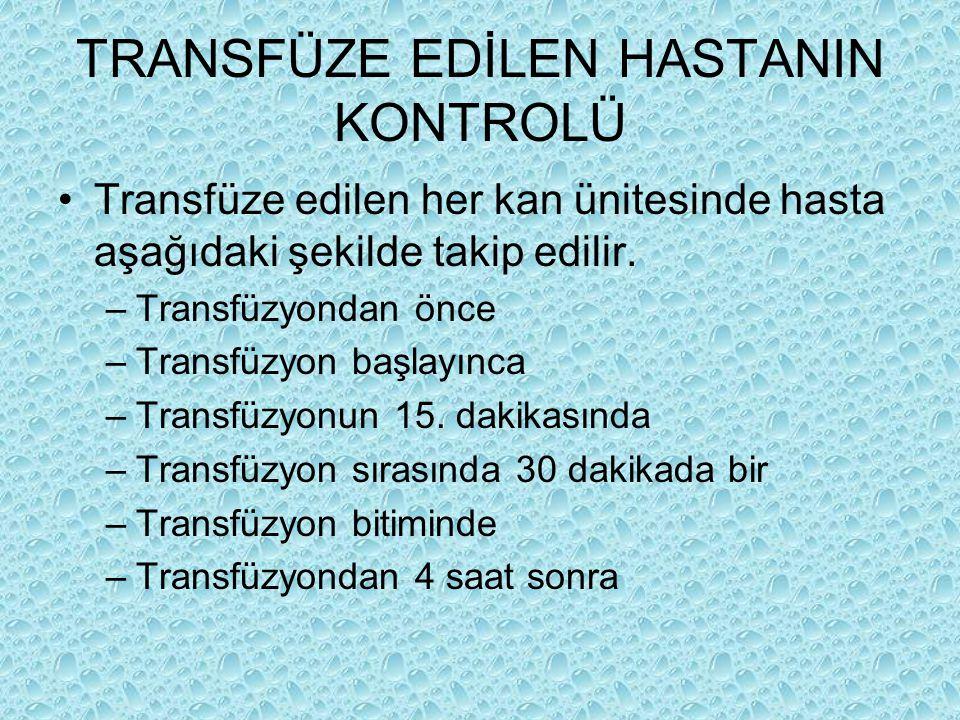 TRANSFÜZE EDİLEN HASTANIN KONTROLÜ Transfüze edilen her kan ünitesinde hasta aşağıdaki şekilde takip edilir. –Transfüzyondan önce –Transfüzyon başlayı