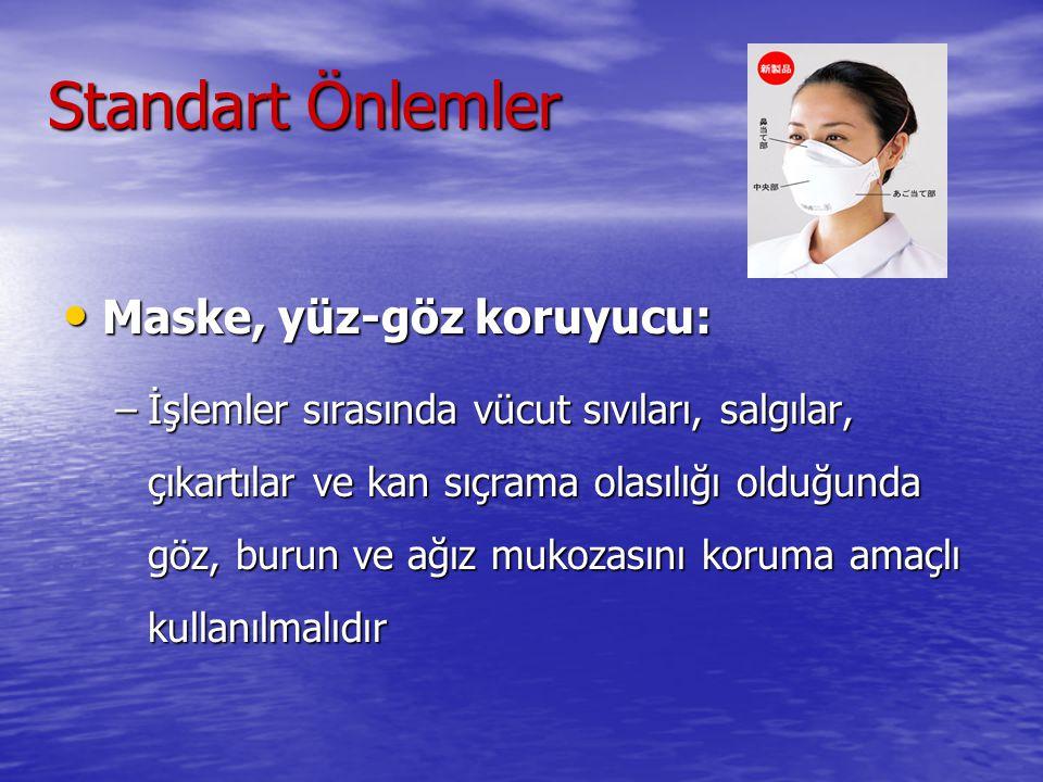 Standart Önlemler Maske, yüz-göz koruyucu: Maske, yüz-göz koruyucu: –İşlemler sırasında vücut sıvıları, salgılar, çıkartılar ve kan sıçrama olasılığı