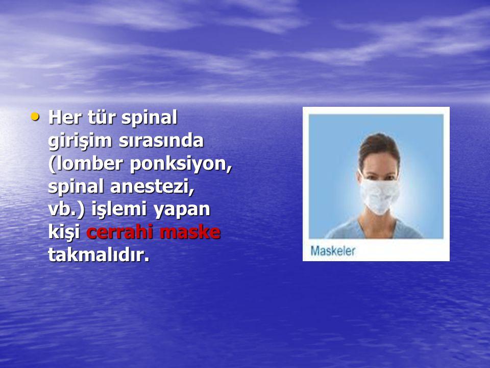 Her tür spinal girişim sırasında (lomber ponksiyon, spinal anestezi, vb.) işlemi yapan kişi cerrahi maske takmalıdır. Her tür spinal girişim sırasında