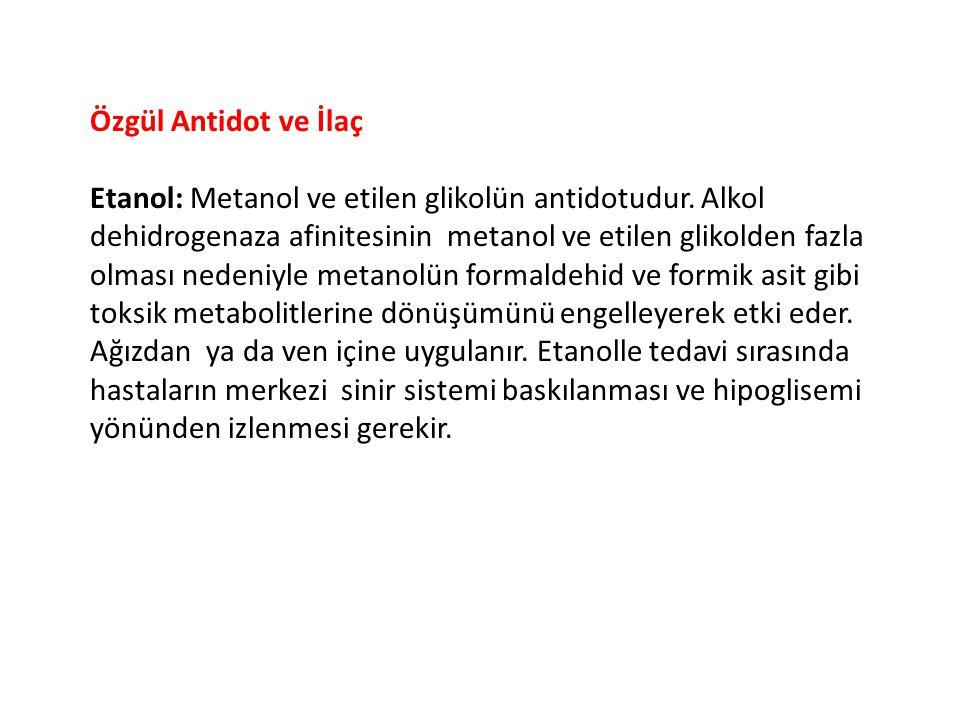 Özgül Antidot ve İlaç Etanol: Metanol ve etilen glikolün antidotudur.