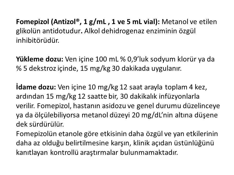 Fomepizol (Antizol®, 1 g/mL, 1 ve 5 mL vial): Metanol ve etilen glikolün antidotudur.