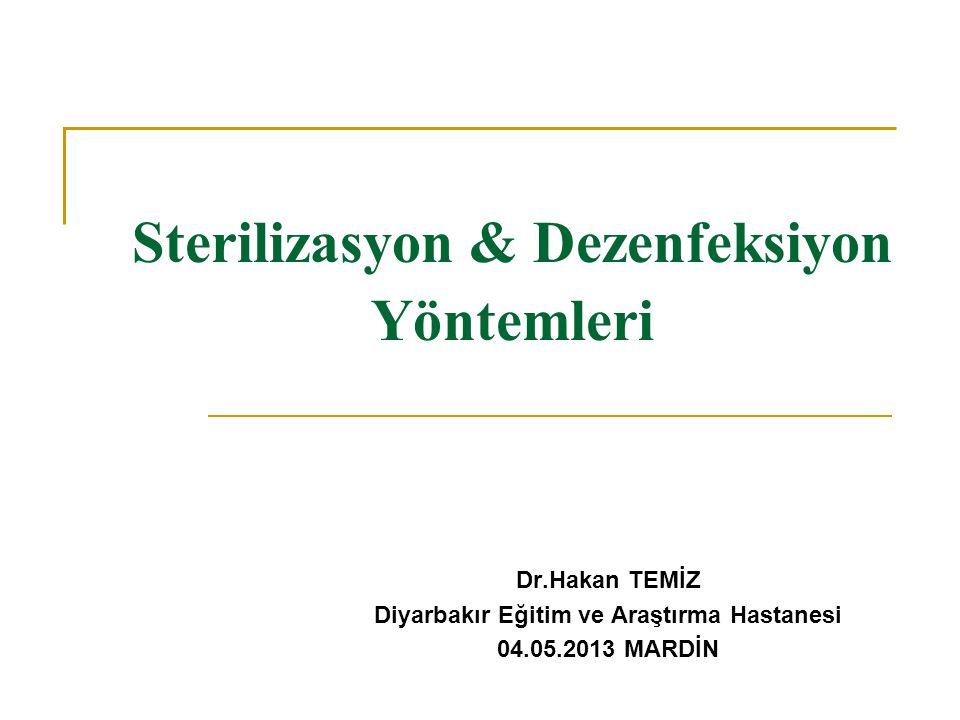 Sterilizasyon & Dezenfeksiyon Yöntemleri Dr.Hakan TEMİZ Diyarbakır Eğitim ve Araştırma Hastanesi 04.05.2013 MARDİN