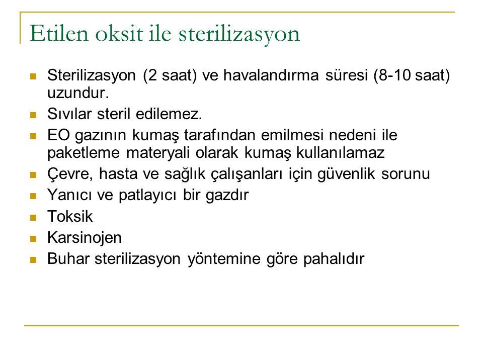 Etilen oksit ile sterilizasyon Sterilizasyon (2 saat) ve havalandırma süresi (8-10 saat) uzundur. Sıvılar steril edilemez. EO gazının kumaş tarafından