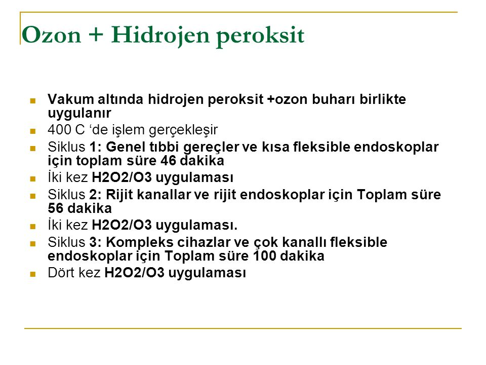 Ozon + Hidrojen peroksit Vakum altında hidrojen peroksit +ozon buharı birlikte uygulanır 400 C 'de işlem gerçekleşir Siklus 1: Genel tıbbi gereçler ve