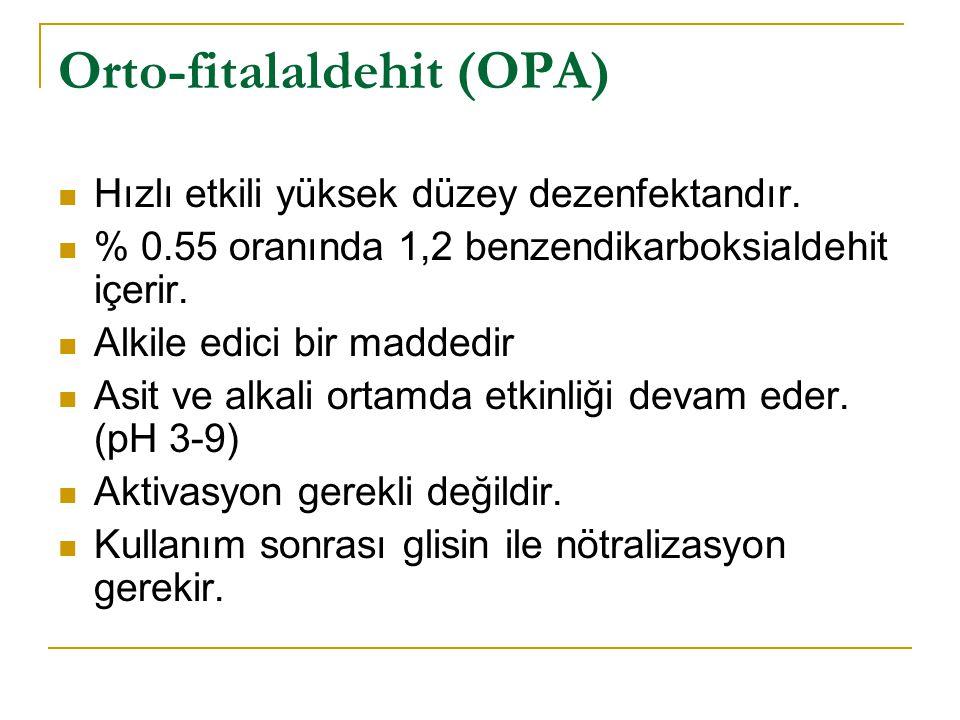 Orto-fitalaldehit (OPA) Hızlı etkili yüksek düzey dezenfektandır. % 0.55 oranında 1,2 benzendikarboksialdehit içerir. Alkile edici bir maddedir Asit v