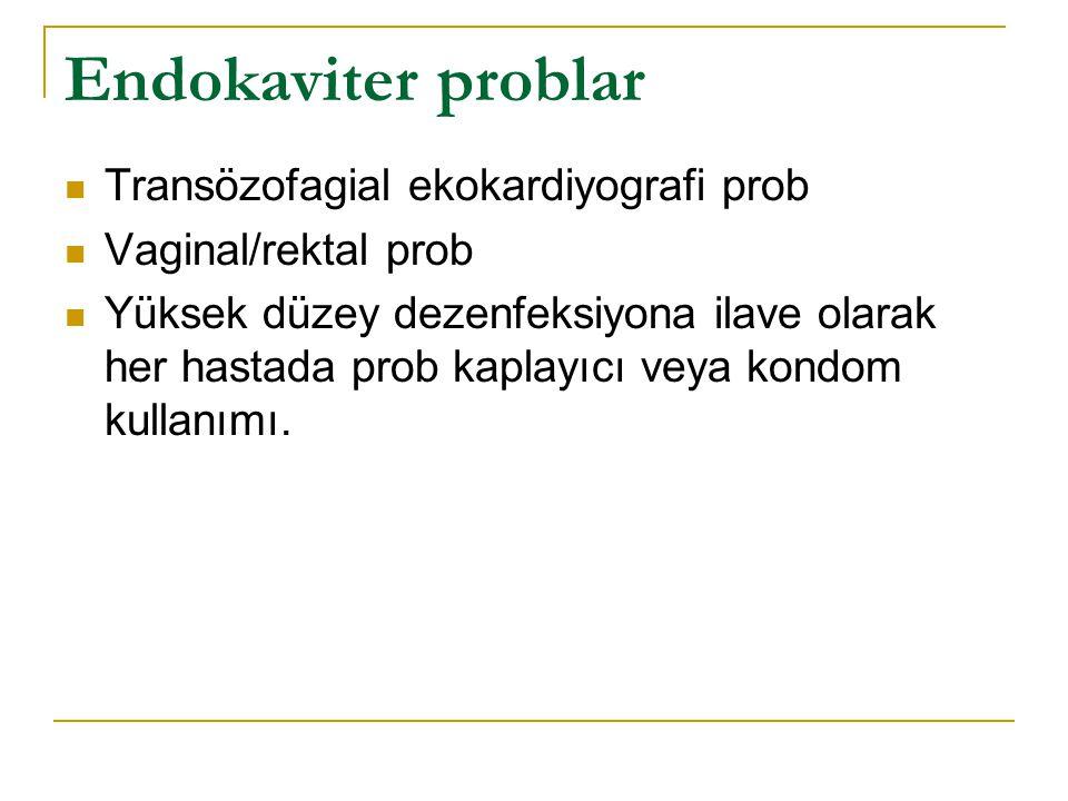 Endokaviter problar Transözofagial ekokardiyografi prob Vaginal/rektal prob Yüksek düzey dezenfeksiyona ilave olarak her hastada prob kaplayıcı veya k