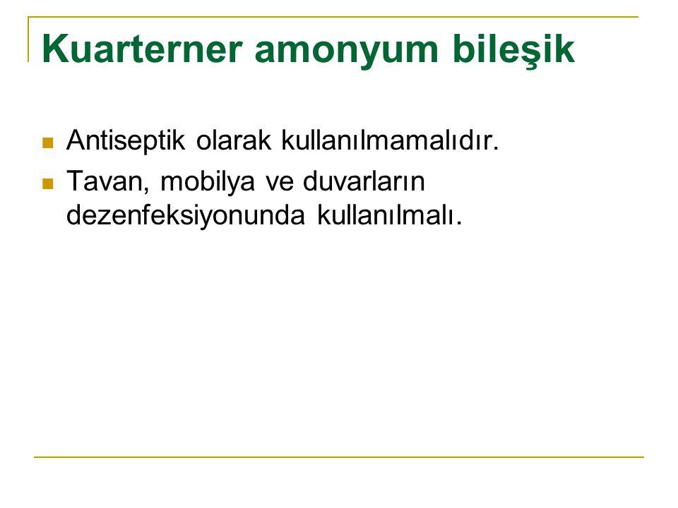 Kuarterner amonyum bileşik Antiseptik olarak kullanılmamalıdır. Tavan, mobilya ve duvarların dezenfeksiyonunda kullanılmalı.