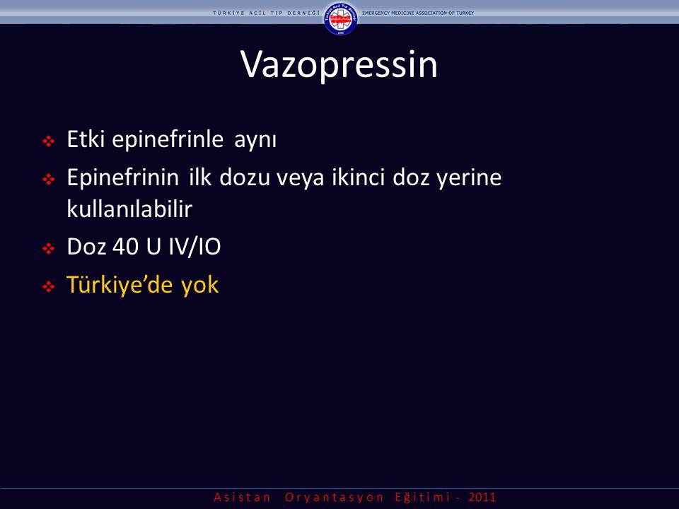 A s i s t a n O r y a n t a s y o n E ğ i t i m i - 2011 Vazopressin  Etki epinefrinle aynı  Epinefrinin ilk dozu veya ikinci doz yerine kullanılabi