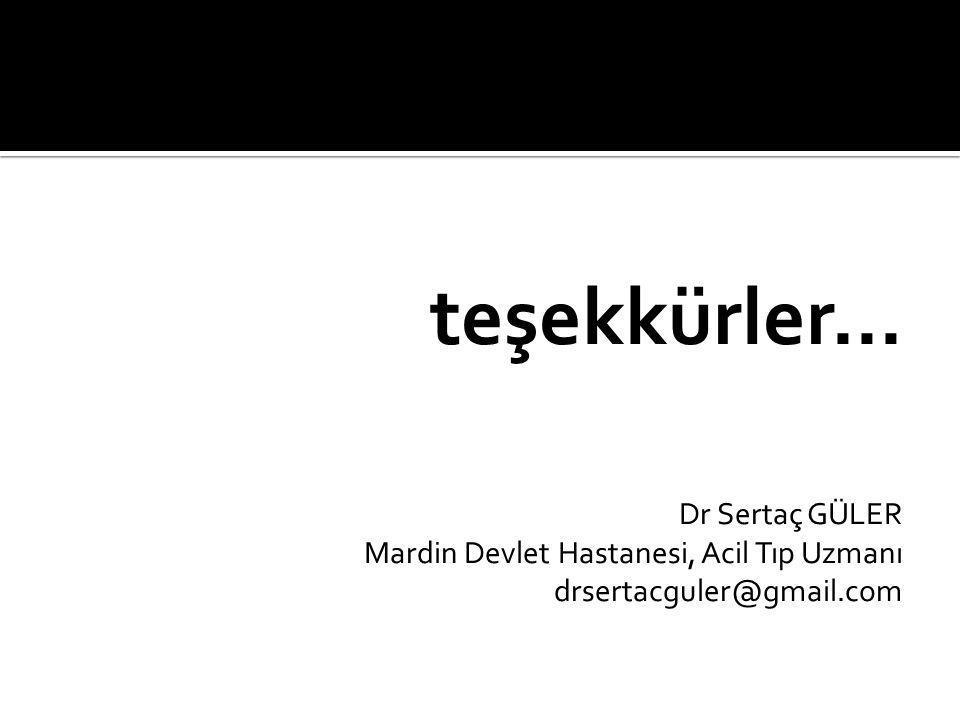teşekkürler... Dr Sertaç GÜLER Mardin Devlet Hastanesi, Acil Tıp Uzmanı drsertacguler@gmail.com
