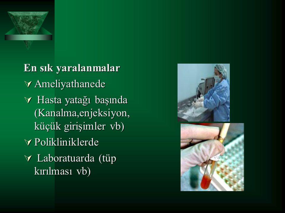 En sık yaralanmalar  Ameliyathanede  Hasta yatağı başında (Kanalma,enjeksiyon, küçük girişimler vb)  Polikliniklerde  Laboratuarda (tüp kırılması