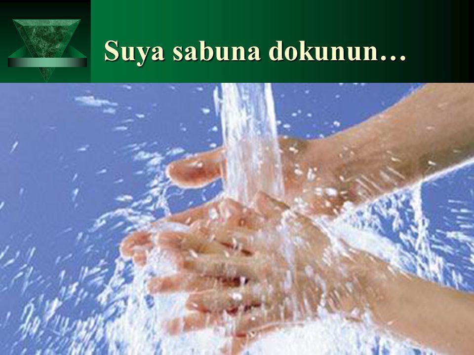 Suya sabuna dokunun…
