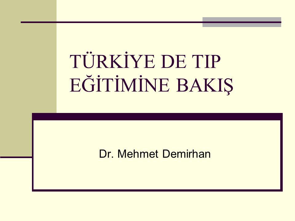 TÜRKİYE DE TIP EĞİTİMİNE BAKIŞ Dr. Mehmet Demirhan