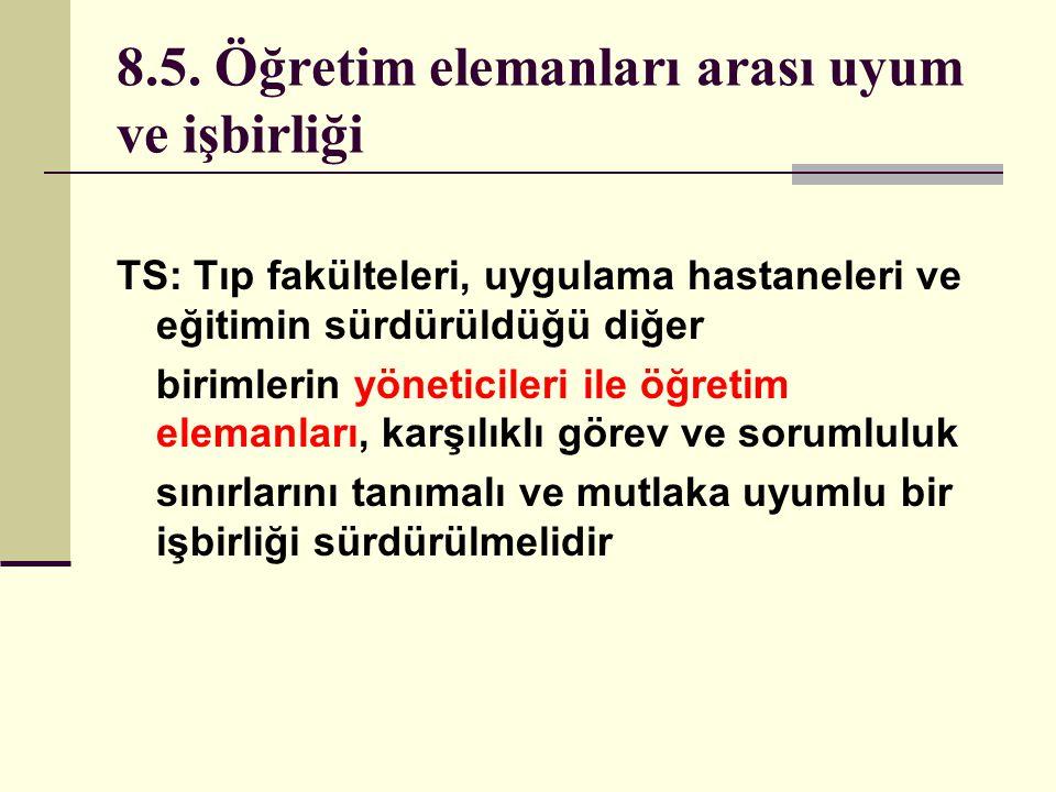 8.5. Öğretim elemanları arası uyum ve işbirliği TS: Tıp fakülteleri, uygulama hastaneleri ve eğitimin sürdürüldüğü diğer birimlerin yöneticileri ile ö