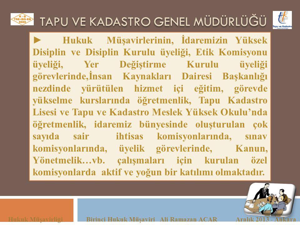 TAPU VE KADASTRO GENEL MÜDÜRLÜ Ğ Ü Hukuk Müşavirliği Birinci Hukuk Müşaviri Ali Ramazan ACAR Aralık 2013 - Ankara ►Hukuk Müşavirlerinin, İdaremizin Yü