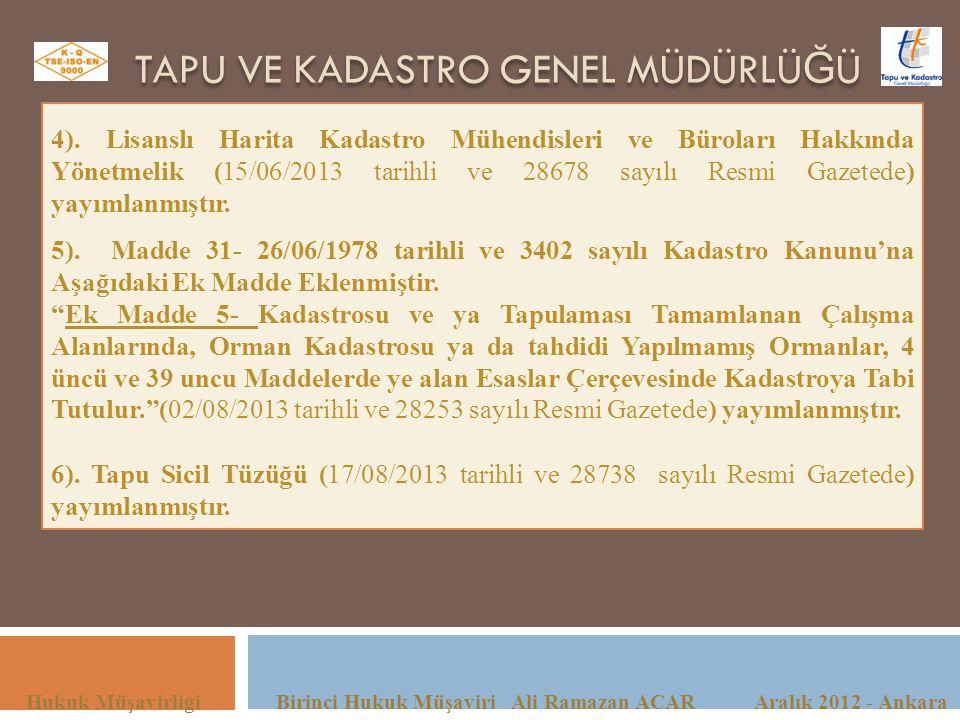 TAPU VE KADASTRO GENEL MÜDÜRLÜ Ğ Ü Hukuk Müşavirliği Birinci Hukuk Müşaviri Ali Ramazan ACAR Aralık 2012 - Ankara 4). Lisanslı Harita Kadastro Mühendi