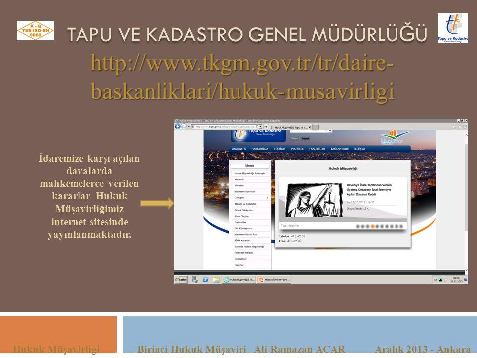 TAPU VE KADASTRO GENEL MÜDÜRLÜ Ğ Ü Hukuk Müşavirliği Birinci Hukuk Müşaviri Ali Ramazan ACAR Aralık 2013 - Ankara http://www.tkgm.gov.tr/tr/daire- bas