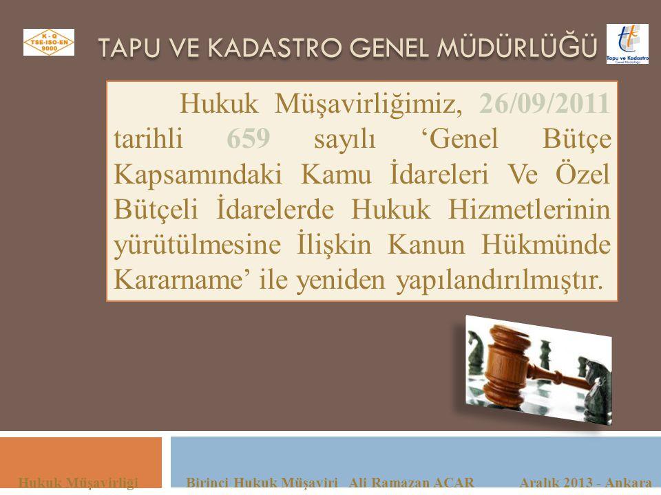 TAPU VE KADASTRO GENEL MÜDÜRLÜ Ğ Ü Hukuk Müşavirliği Birinci Hukuk Müşaviri Ali Ramazan ACAR Aralık 2013 - Ankara Hukuk Müşavirliğimiz, 26/09/2011 tar