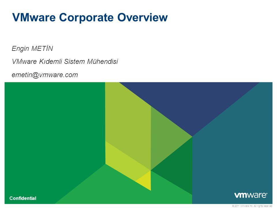 © 2011 VMware Inc. All rights reserved Confidential VMware Corporate Overview Engin METİN VMware Kıdemli Sistem Mühendisi emetin@vmware.com