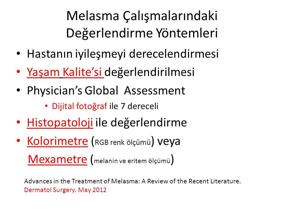 Melasma Çalışmalarındaki Değerlendirme Yöntemleri Hastanın iyileşmeyi derecelendirmesi Yaşam Kalite'si değerlendirilmesi Physician's Global Assessment Dijital fotoğraf ile 7 dereceli Histopatoloji ile değerlendirme Kolorimetre ( RGB renk ölçümü ) veya Mexametre ( melanin ve eritem ölçümü ) Advances in the Treatment of Melasma: A Review of the Recent Literature.