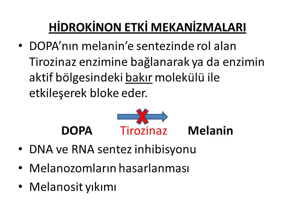 HİDROKİNON ETKİ MEKANİZMALARI DOPA'nın melanin'e sentezinde rol alan Tirozinaz enzimine bağlanarak ya da enzimin aktif bölgesindeki bakır molekülü ile etkileşerek bloke eder.