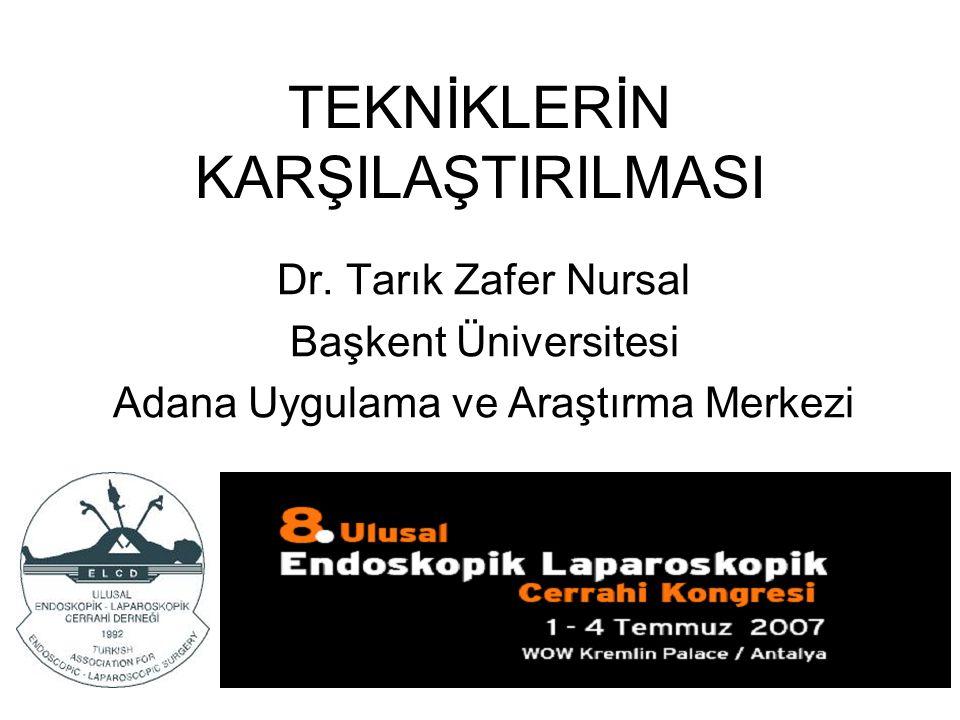 TEKNİKLERİN KARŞILAŞTIRILMASI Dr. Tarık Zafer Nursal Başkent Üniversitesi Adana Uygulama ve Araştırma Merkezi