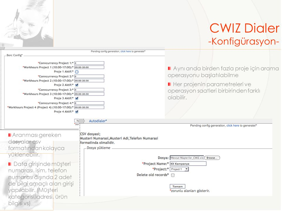 CWIZ Dialer -Operatör Ekranları- Her operatörün kullanıcı adı ve şifresi ile girdiği ve login-logut ve mola durumları yönetilebildiği arayüz Müşteri bilgi ekranı Tekrar aranmak isteyen müşteriler için randevu ekranı Randevu ekranında tarih, saat ve aranmak istenen numara girişi