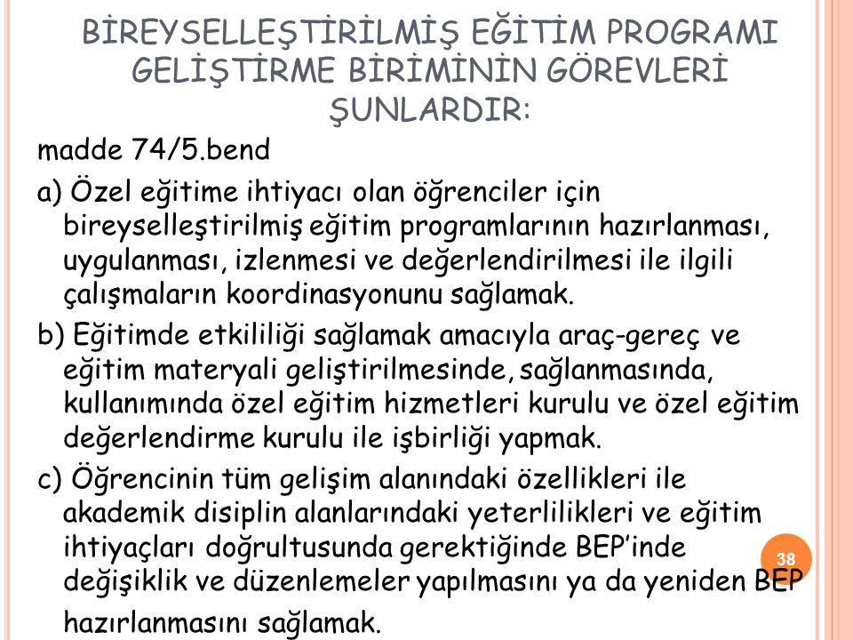 BİREYSELLEŞTİRİLMİŞ EĞİTİM PROGRAMI GELİŞTİRME BİRİMİNİN GÖREVLERİ ŞUNLARDIR: madde 74/5.bend a) Özel eğitime ihtiyacı olan öğrenciler için bireyselle