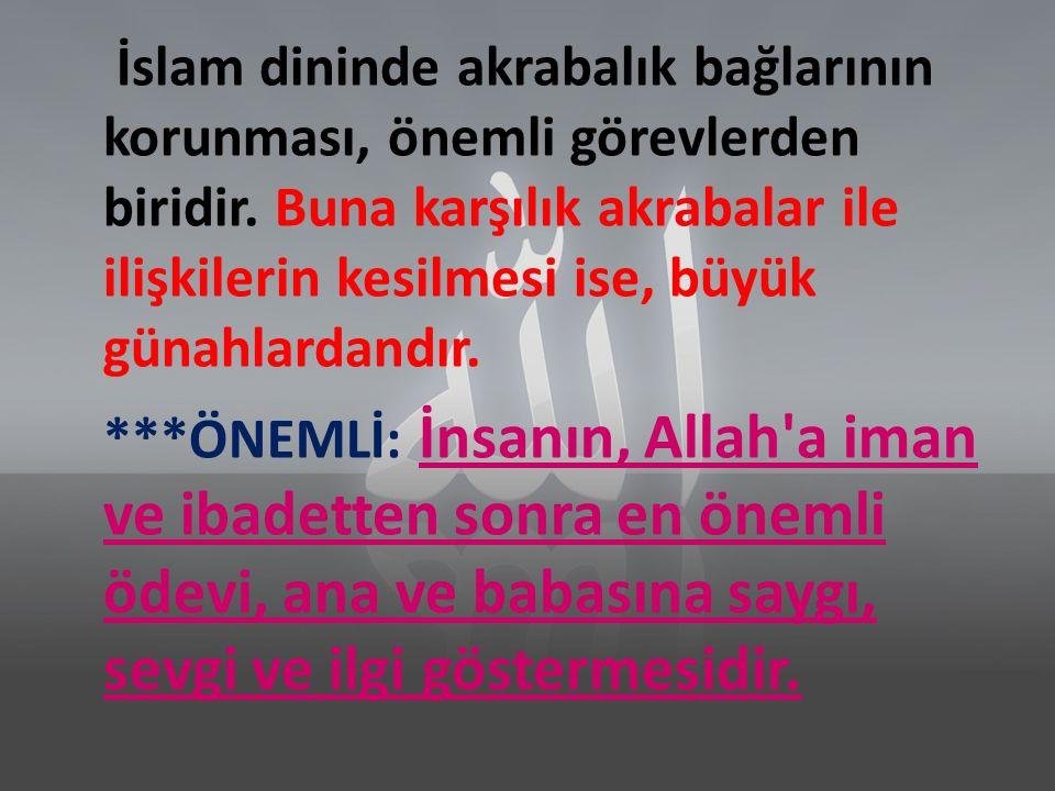İslam dininde akrabalık bağlarının korunması, önemli görevlerden biridir. Buna karşılık akrabalar ile ilişkilerin kesilmesi ise, büyük günahlardandır.