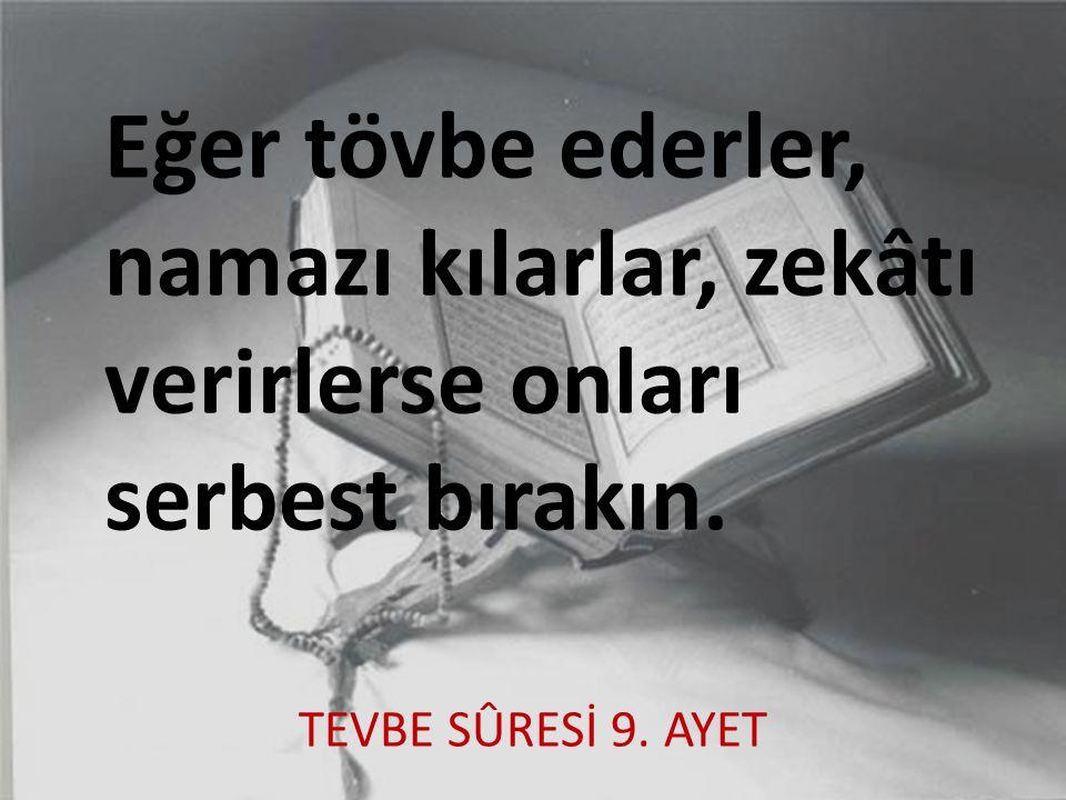 Eğer tövbe ederler, namazı kılarlar, zekâtı verirlerse onları serbest bırakın. TEVBE SÛRESİ 9. AYET
