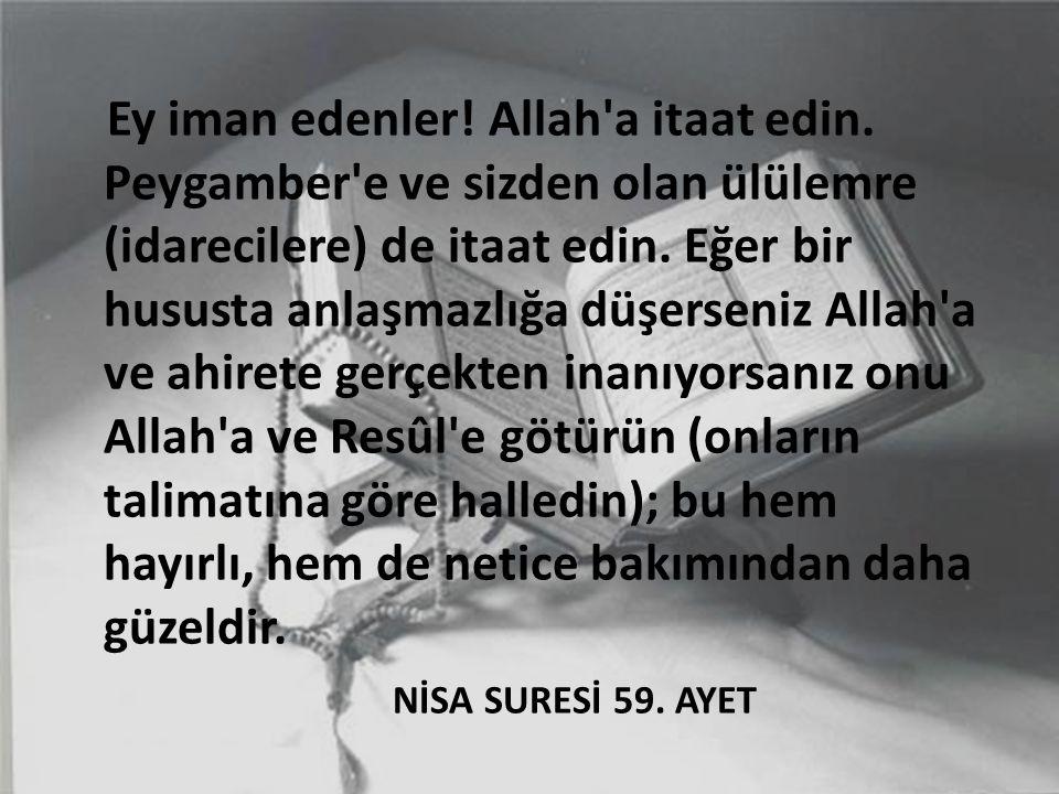Ey iman edenler! Allah'a itaat edin. Peygamber'e ve sizden olan ülülemre (idarecilere) de itaat edin. Eğer bir hususta anlaşmazlığa düşerseniz Allah'a