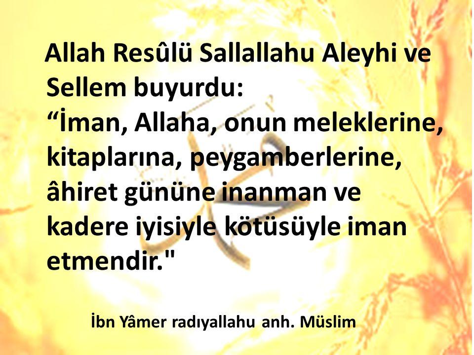 """Allah Resûlü Sallallahu Aleyhi ve Sellem buyurdu: """"İman, Allaha, onun meleklerine, kitaplarına, peygamberlerine, âhiret gününe inanman ve kadere iyisi"""