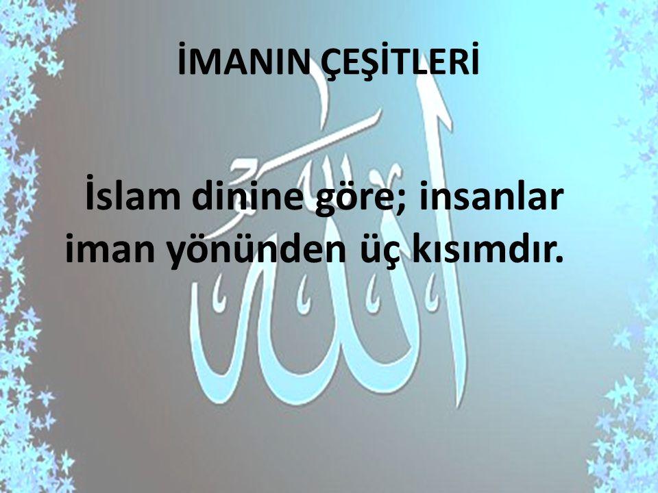 1- MÜ MİN İmanın esaslarına, İslam dininin öğrettiği şekilde inanan kimselere Mü min denir.