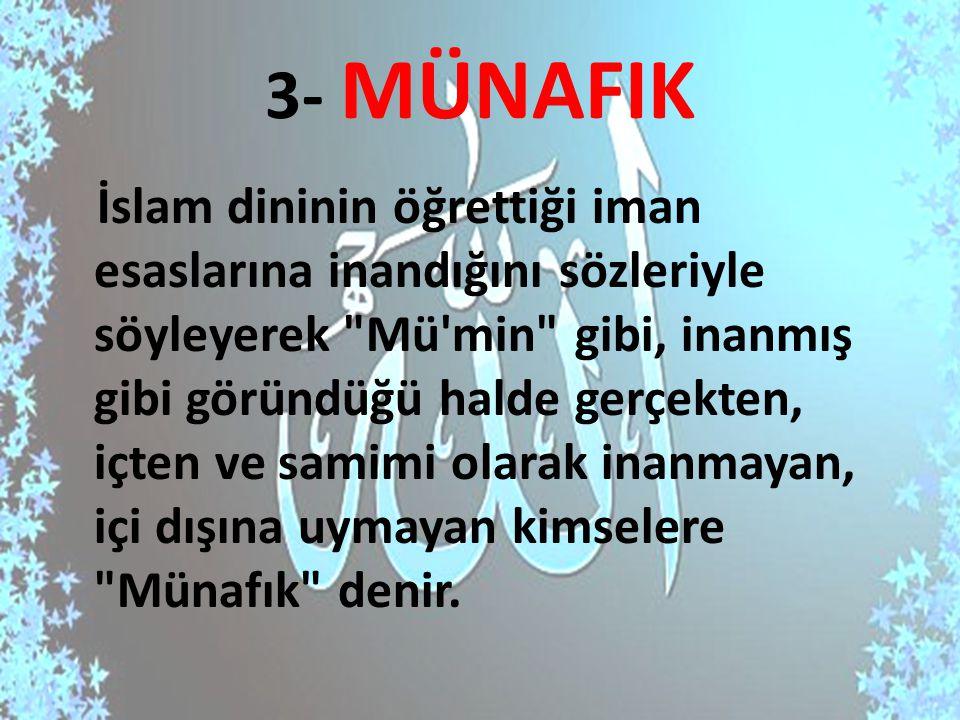 3- MÜNAFIK İslam dininin öğrettiği iman esaslarına inandığını sözleriyle söyleyerek