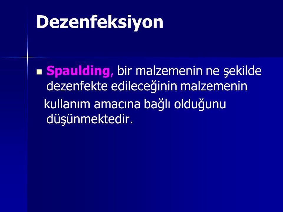 Dezenfeksiyon Spaulding, bir malzemenin ne şekilde dezenfekte edileceğinin malzemenin kullanım amacına bağlı olduğunu düşünmektedir.