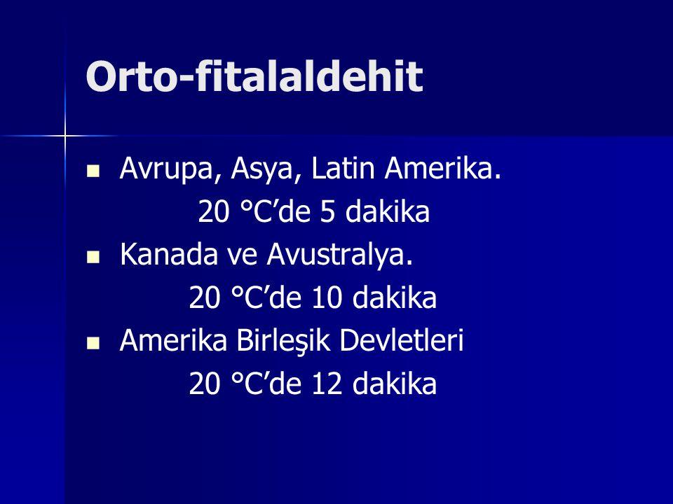 Orto-fitalaldehit Avrupa, Asya, Latin Amerika. 20 °C'de 5 dakika Kanada ve Avustralya. 20 °C'de 10 dakika Amerika Birleşik Devletleri 20 °C'de 12 daki