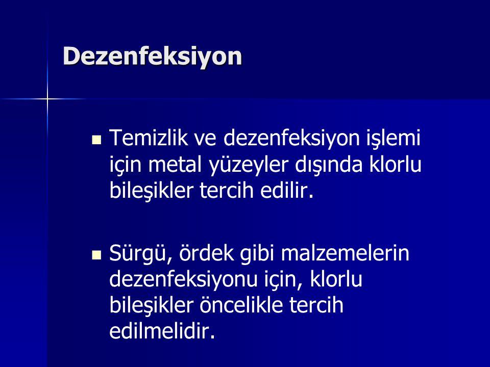 Dezenfeksiyon Temizlik ve dezenfeksiyon işlemi için metal yüzeyler dışında klorlu bileşikler tercih edilir. Sürgü, ördek gibi malzemelerin dezenfeksiy
