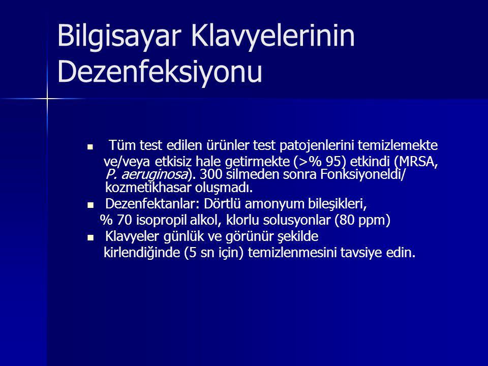 Bilgisayar Klavyelerinin Dezenfeksiyonu Tüm test edilen ürünler test patojenlerini temizlemekte ve/veya etkisiz hale getirmekte (>% 95) etkindi (MRSA,